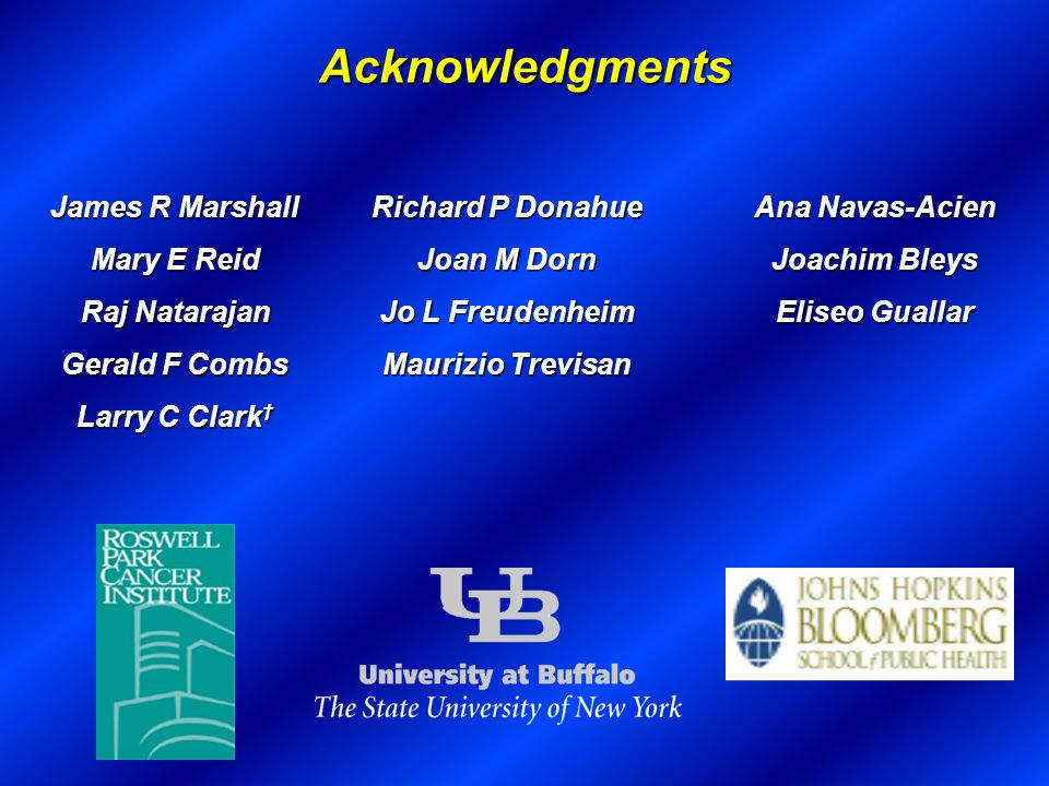 Acknowledgments James R Marshall Mary E Reid Raj Natarajan