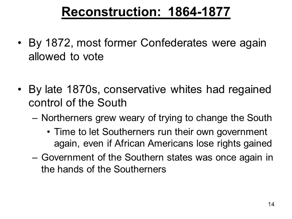 Reconstruction: By 1872, most former Confederates were again allowed to vote.