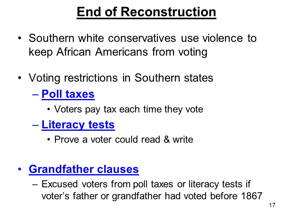 End of Reconstruction Southern white conservatives use violence to keep African Americans from voting.