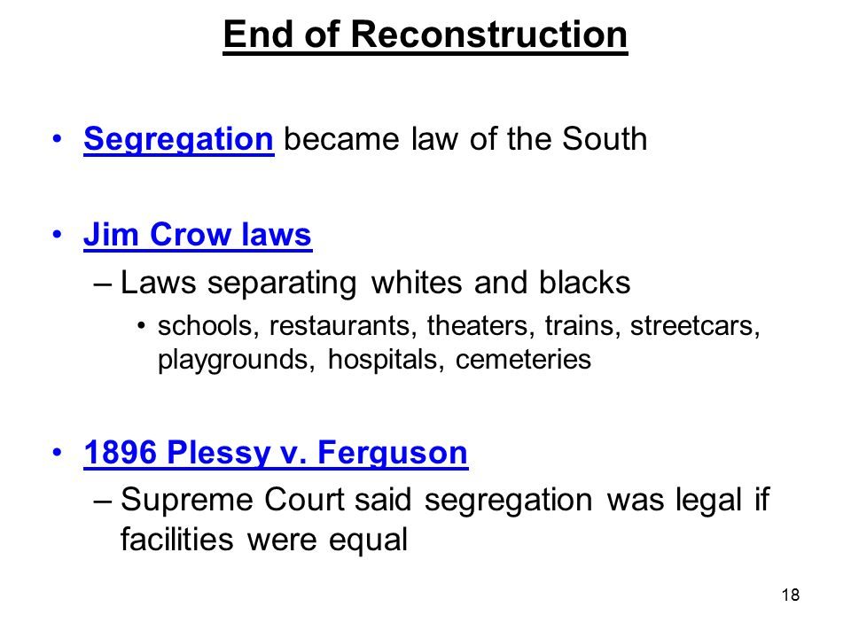End of Reconstruction Segregation became law of the South