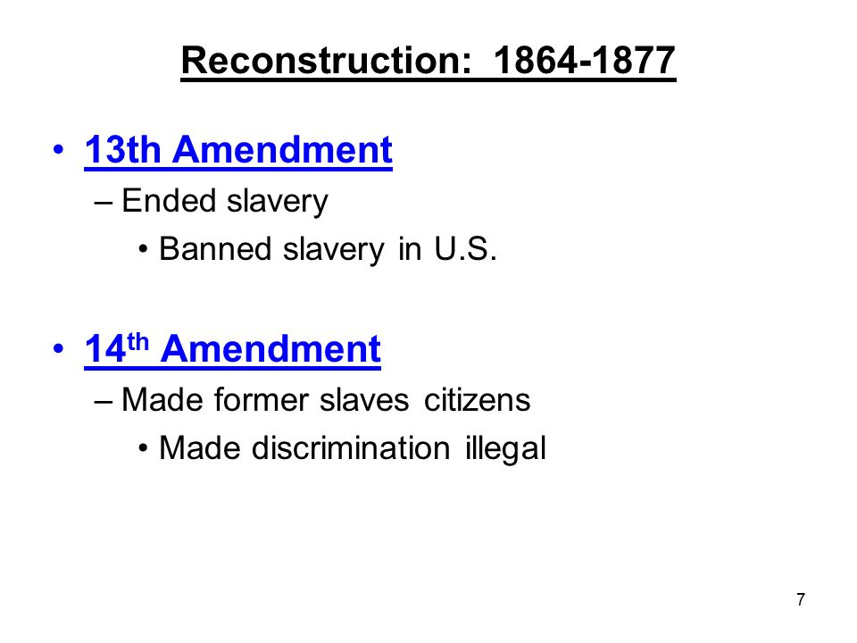 Reconstruction: th Amendment 14th Amendment Ended slavery