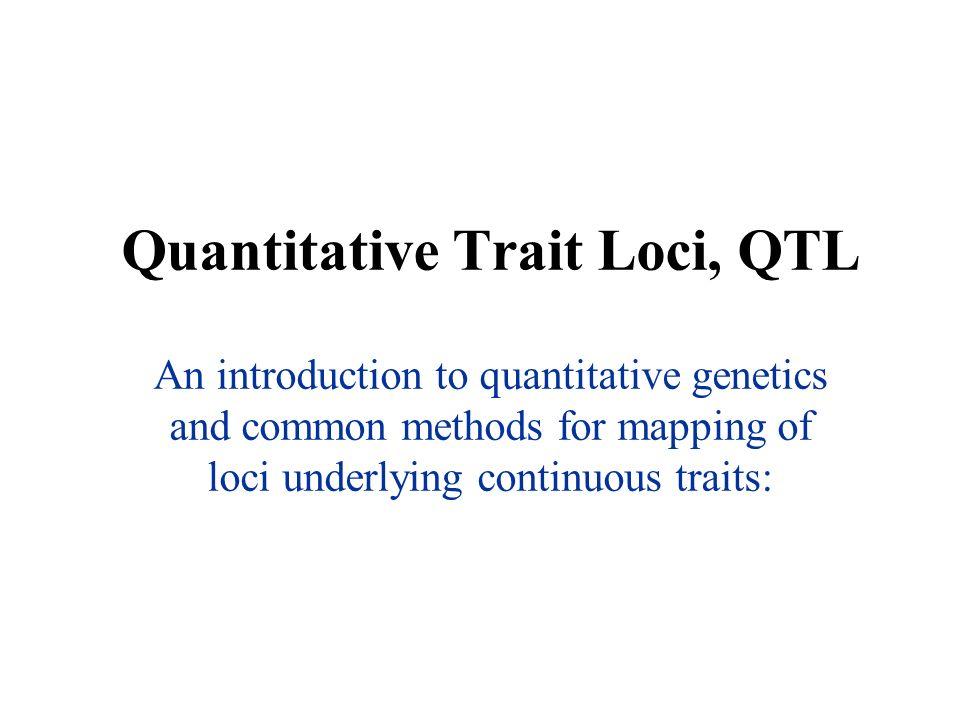 Quanative Trait Loci, QTL An introduction to quanative ... on