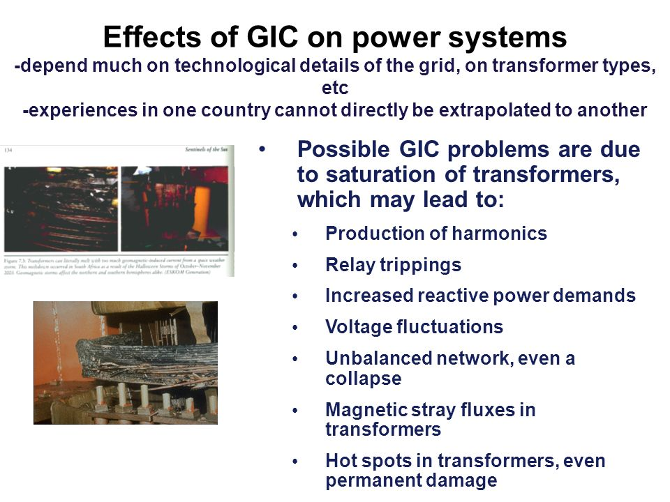 Effects of GIC on power systems -depend much on technological details of the grid, on transformer types, etc -experiences in one country cannot directly be extrapolated to another