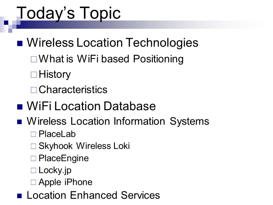 Today's Topic Wireless Location Technologies WiFi Location Database