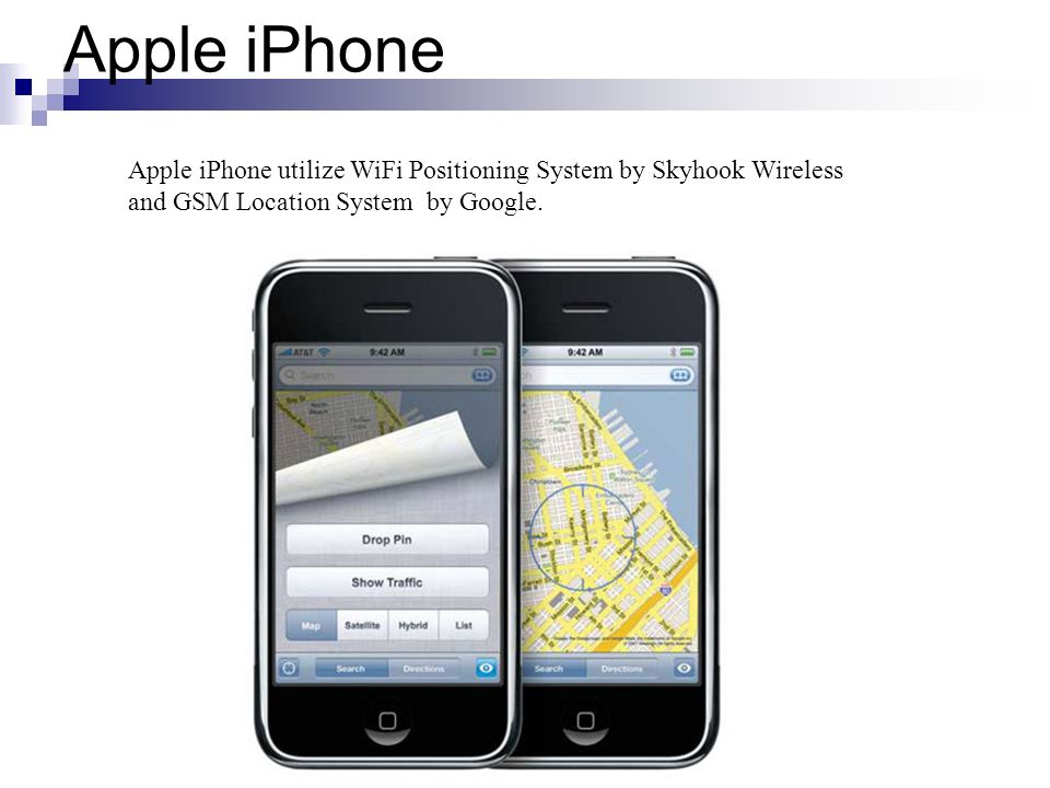 Apple iPhone Apple iPhone utilize WiFi Positioning System by Skyhook Wireless and GSM Location System by Google.