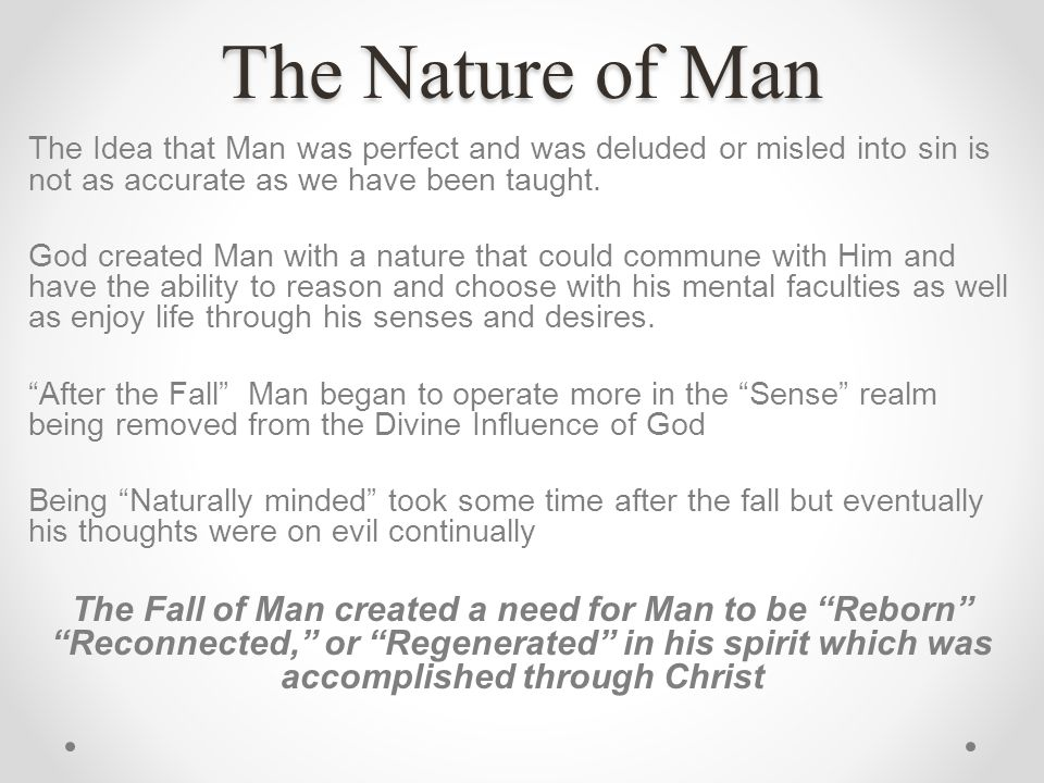 The Nature of Man The Idea that Man was perfect and was deluded or misled into sin is not as accurate as we have been taught.