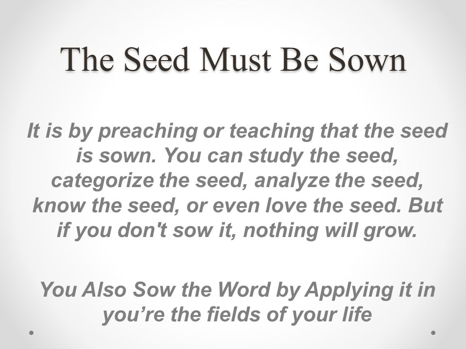 The Seed Must Be Sown