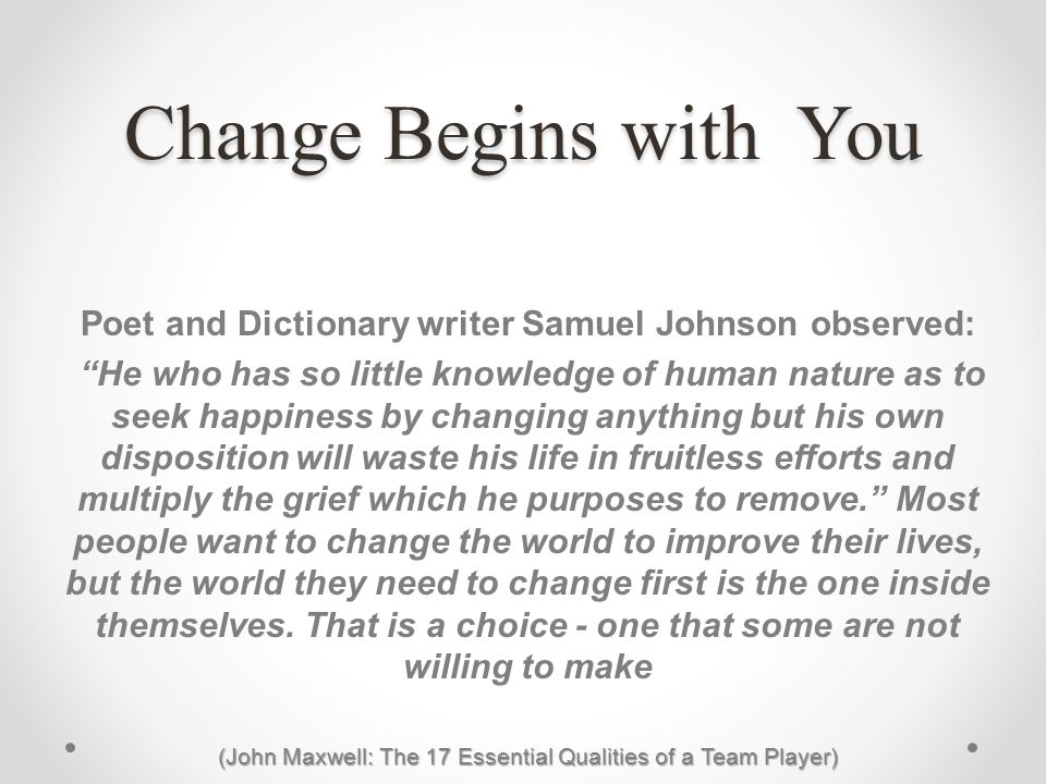 Poet and Dictionary writer Samuel Johnson observed: