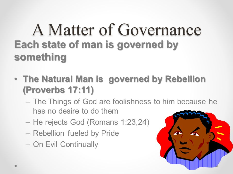 A Matter of Governance Each state of man is governed by something