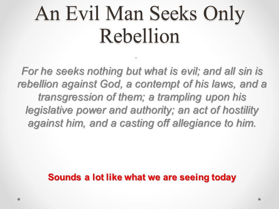 An Evil Man Seeks Only Rebellion