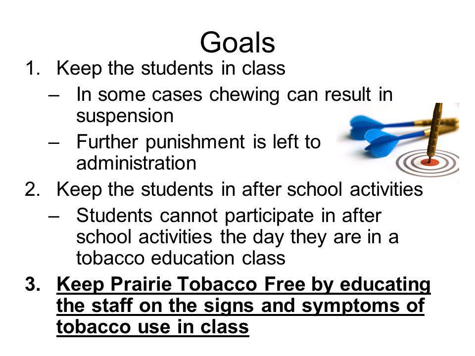 Goals Keep the students in class