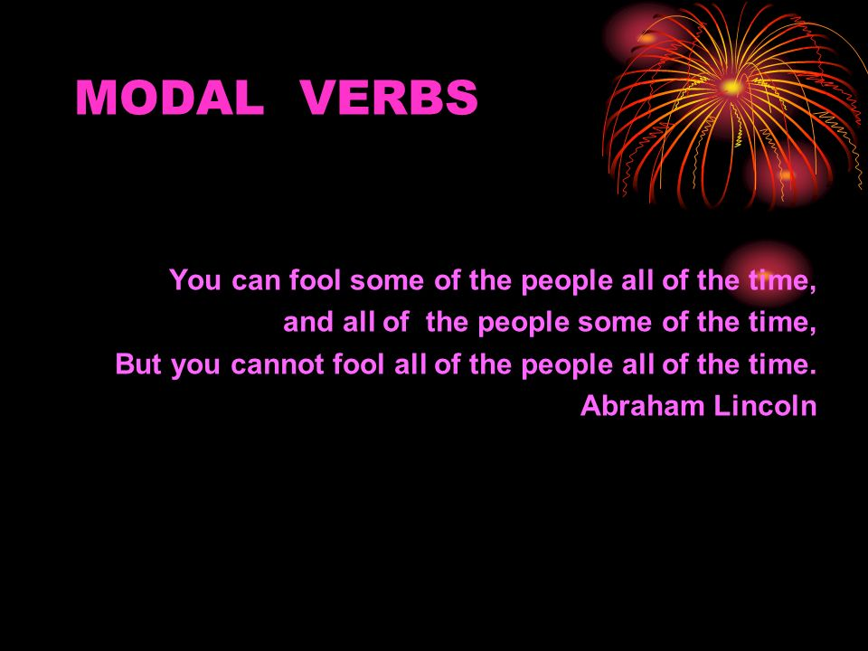 MODAL VERBS and all of the people some of the time,