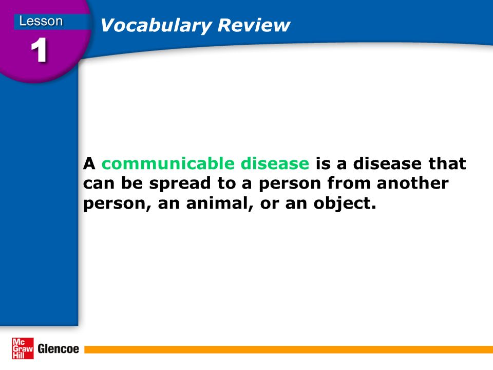 Vocabulary Review A communicable disease is a disease that can be spread to a person from another person, an animal, or an object.