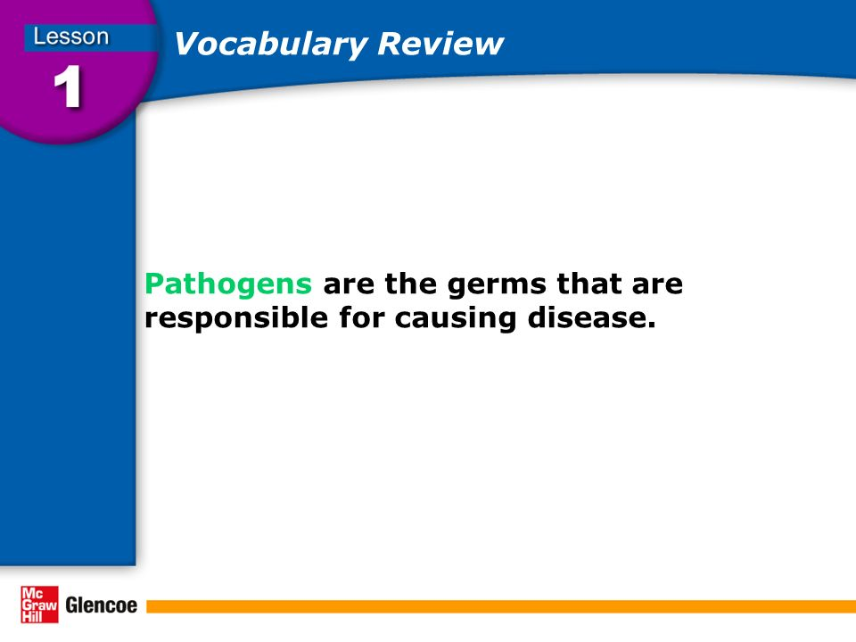 Vocabulary Review Pathogens are the germs that are responsible for causing disease.