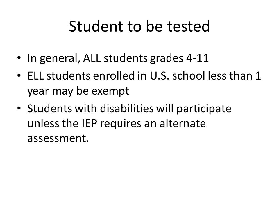 Student to be tested In general, ALL students grades 4-11