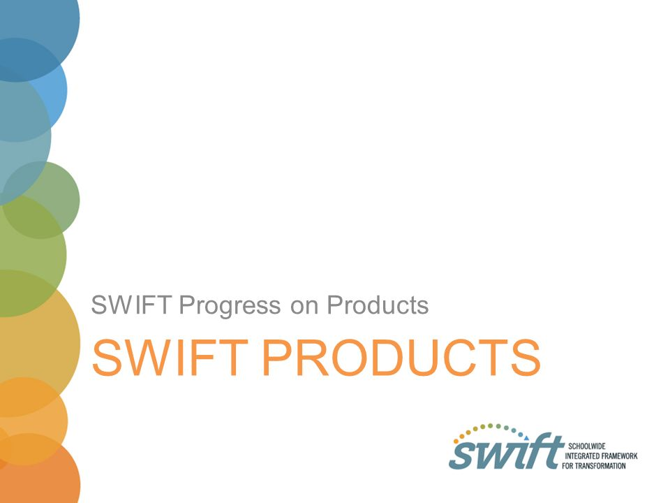 SWIFT Progress on Products