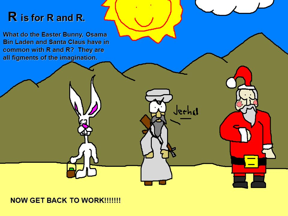 R is for R and R. NOW GET BACK TO WORK!!!!!!!