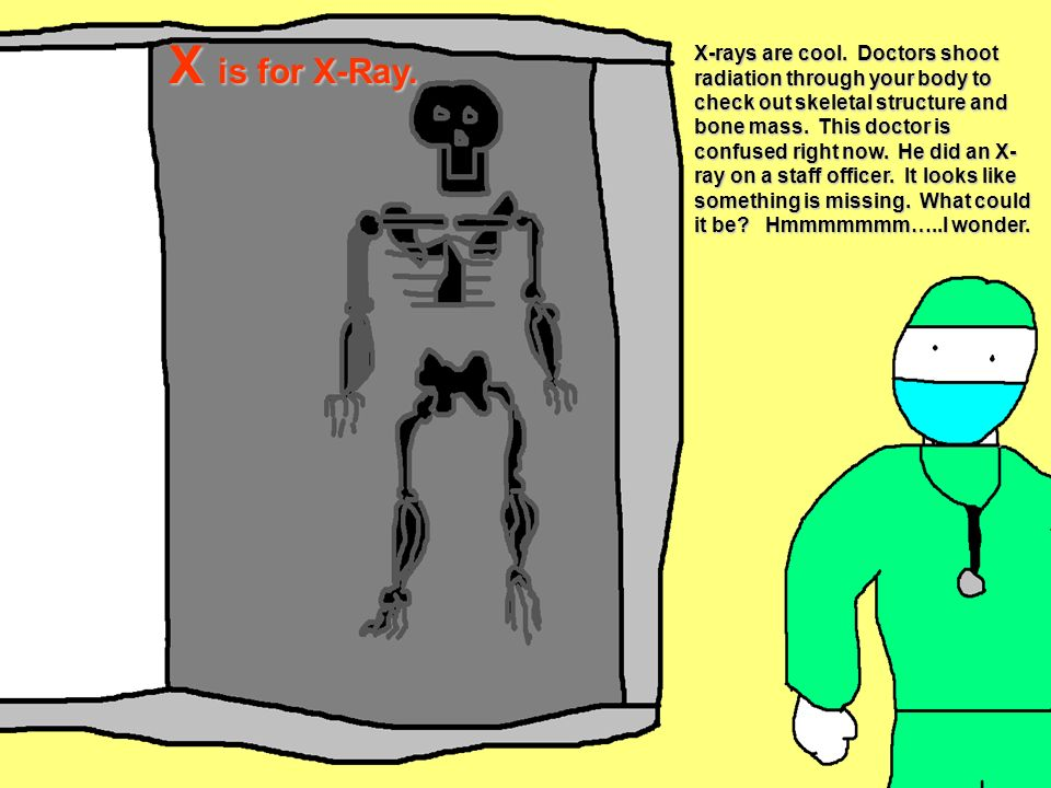 X is for X-Ray.