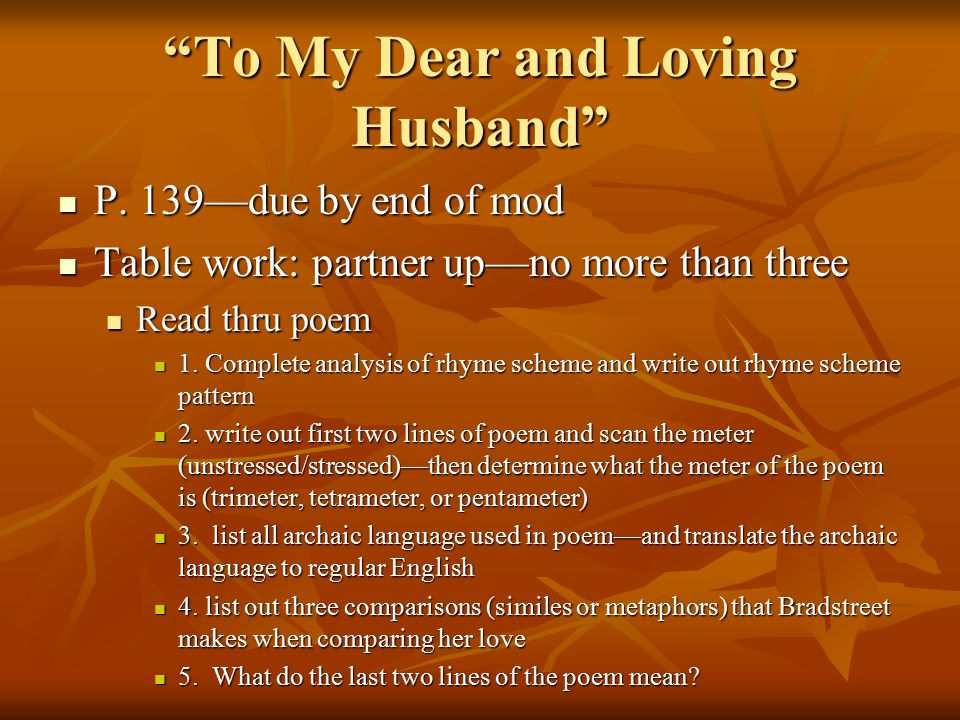 the idea of love in to my dear loving husband by anne bradstreet Themes in to my dear and loving husband, analysis of key to my dear and   by anne bradstreet  we're talking unconditional, unstoppable, undying love.
