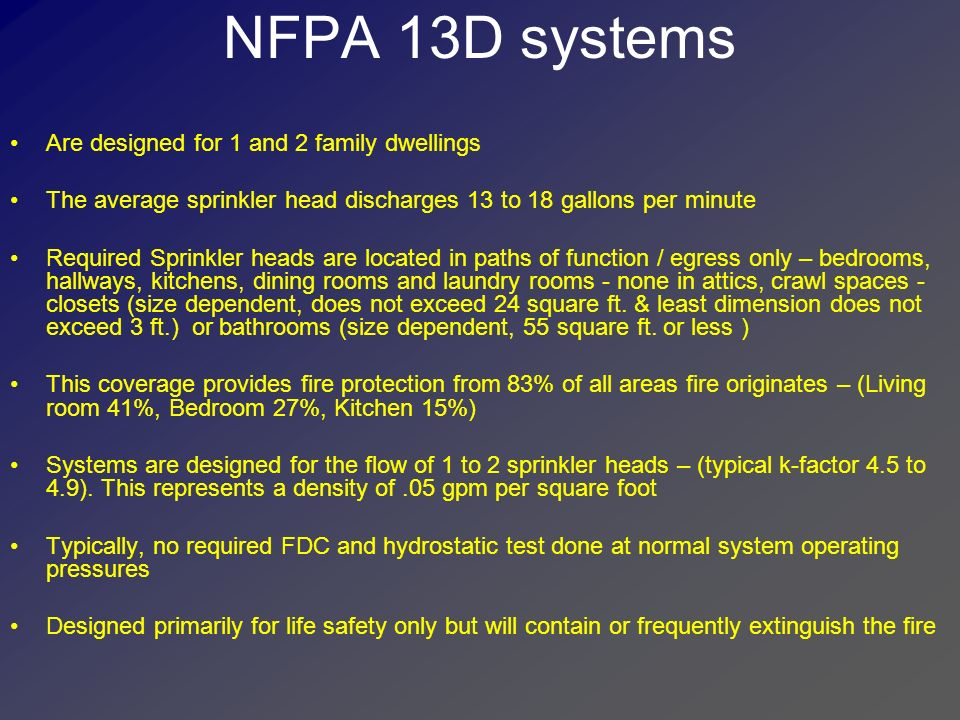 NFPA 13D systems Are designed for 1 and 2 family dwellings