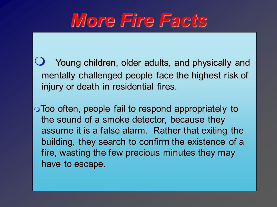 More Fire Facts Young children, older adults, and physically and