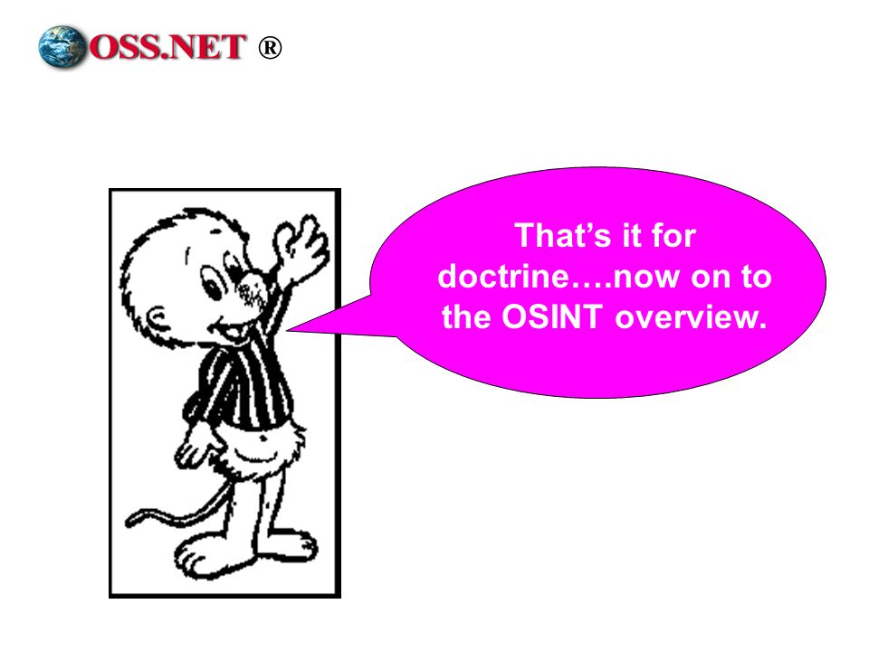 That's it for doctrine….now on to the OSINT overview.