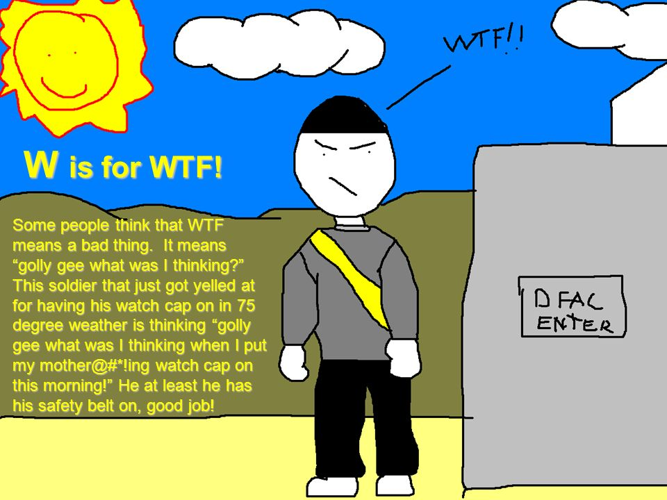 W is for WTF!