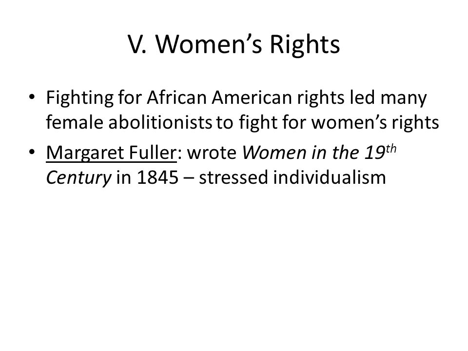 V. Women's Rights Fighting for African American rights led many female abolitionists to fight for women's rights.