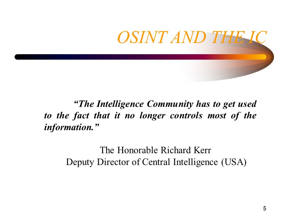 OSINT AND THE IC The Intelligence Community has to get used to the fact that it no longer controls most of the information.
