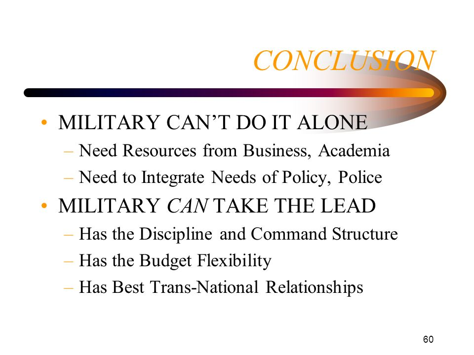 CONCLUSION MILITARY CAN'T DO IT ALONE MILITARY CAN TAKE THE LEAD