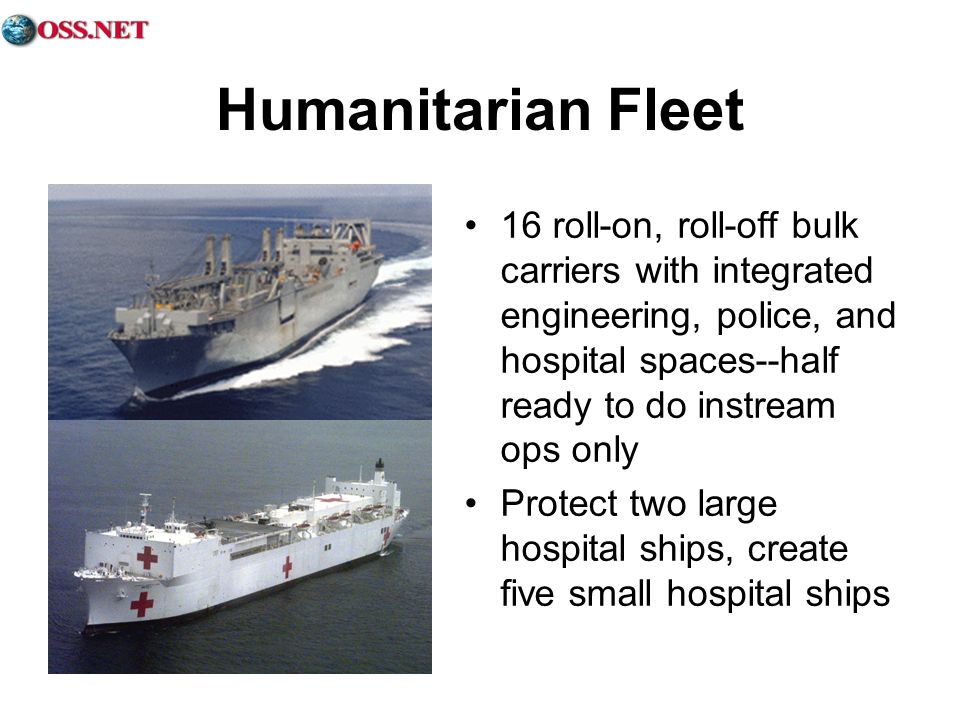 Humanitarian Fleet 16 roll-on, roll-off bulk carriers with integrated engineering, police, and hospital spaces--half ready to do instream ops only.