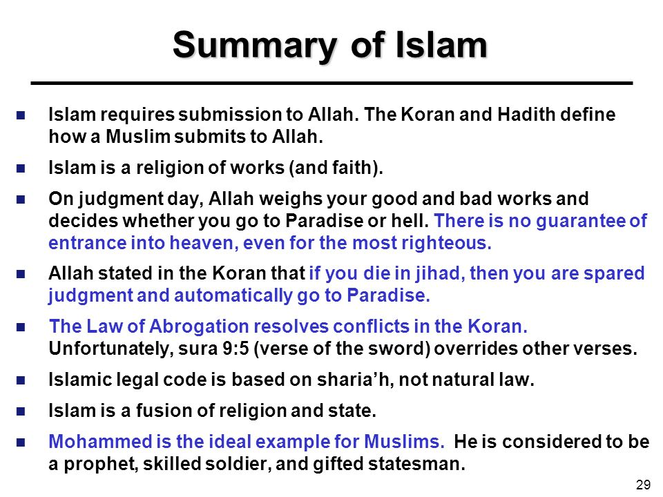 Summary of Islam Islam requires submission to Allah. The Koran and Hadith define how a Muslim submits to Allah.