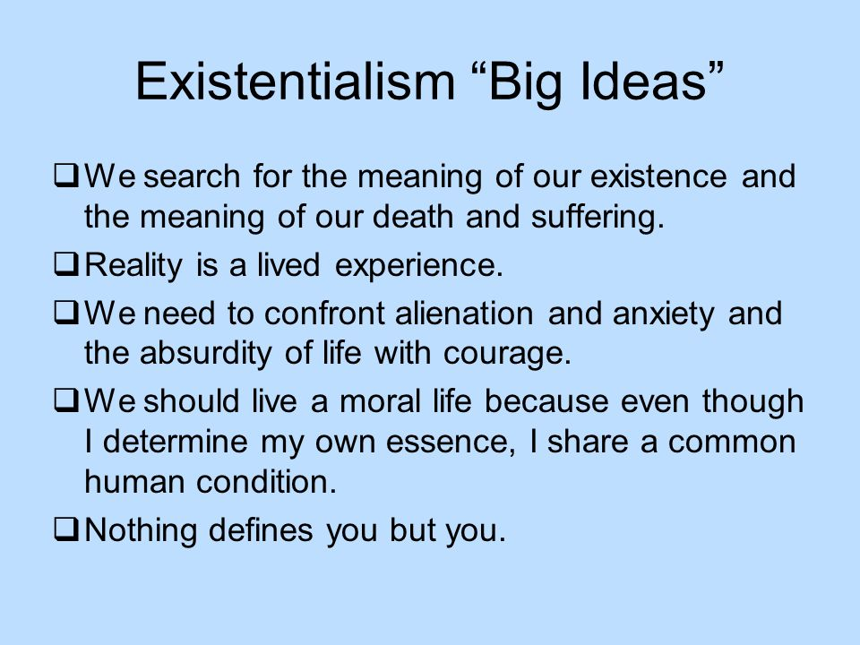 existentialism distinctive interpretation of human existence Biology is the organization and interpretation of life through storylines  of life  through storylines and observations based on human experience and culture   and having no distinct plan, which is similar to existential thought.