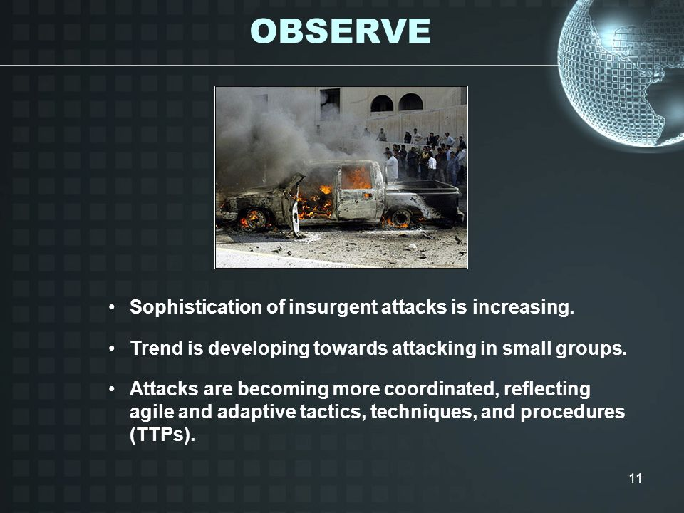 OBSERVE Sophistication of insurgent attacks is increasing.
