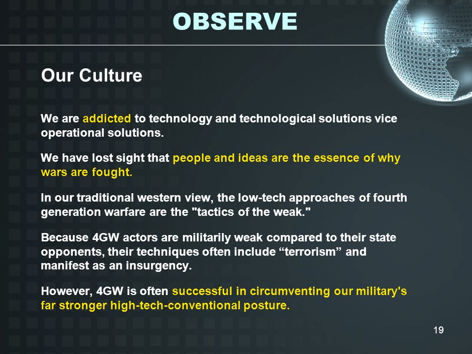 OBSERVE Our Culture. We are addicted to technology and technological solutions vice operational solutions.