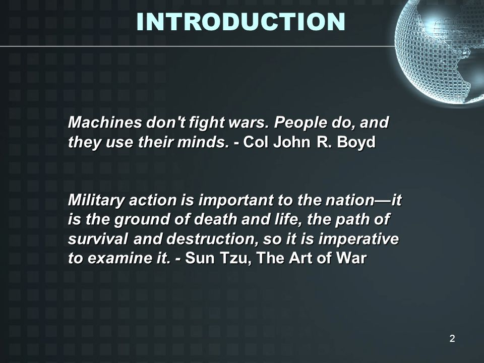 INTRODUCTION Machines don t fight wars. People do, and they use their minds. - Col John R. Boyd.