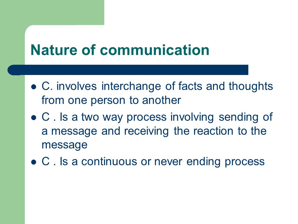 nature and process of communication When communication occurs, it typically happens in one of three ways: verbal,  nonverbal and visual people very often take communication for.