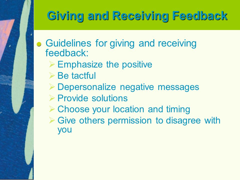 guidelines for giving feedback Feedback is critical in developing powerful relationships and in effective communication my experience is that most of us are poor at giving and receiving.