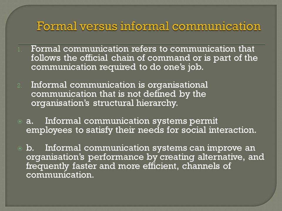 formal communications essay Ten significant differences between formal and informal communication are enclosed here, along with examples, in tabular form and in points one such difference is formal communication is also known by the name of official communication.