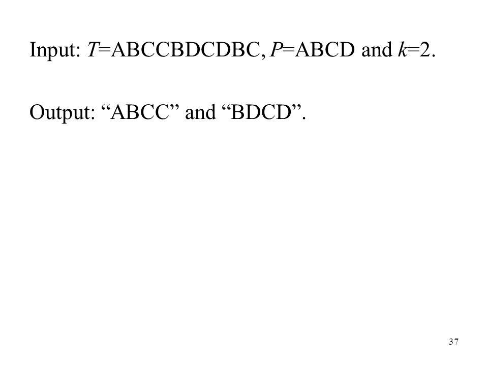 Input: T=ABCCBDCDBC, P=ABCD and k=2.