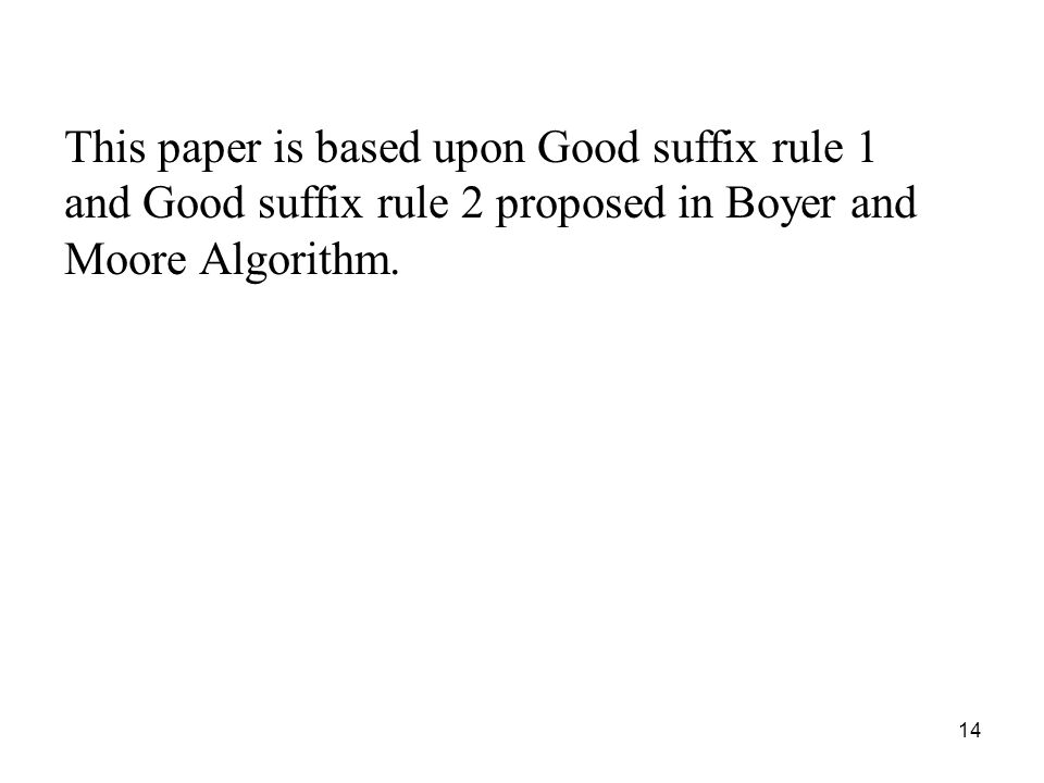 This paper is based upon Good suffix rule 1 and Good suffix rule 2 proposed in Boyer and Moore Algorithm.