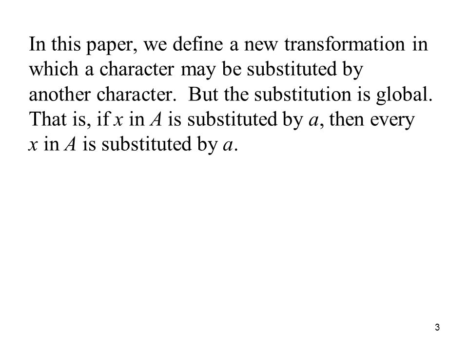 In this paper, we define a new transformation in which a character may be substituted by another character.
