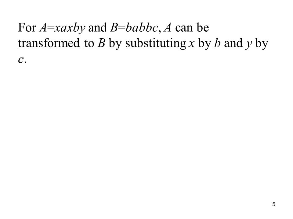 For A=xaxby and B=babbc, A can be transformed to B by substituting x by b and y by c.