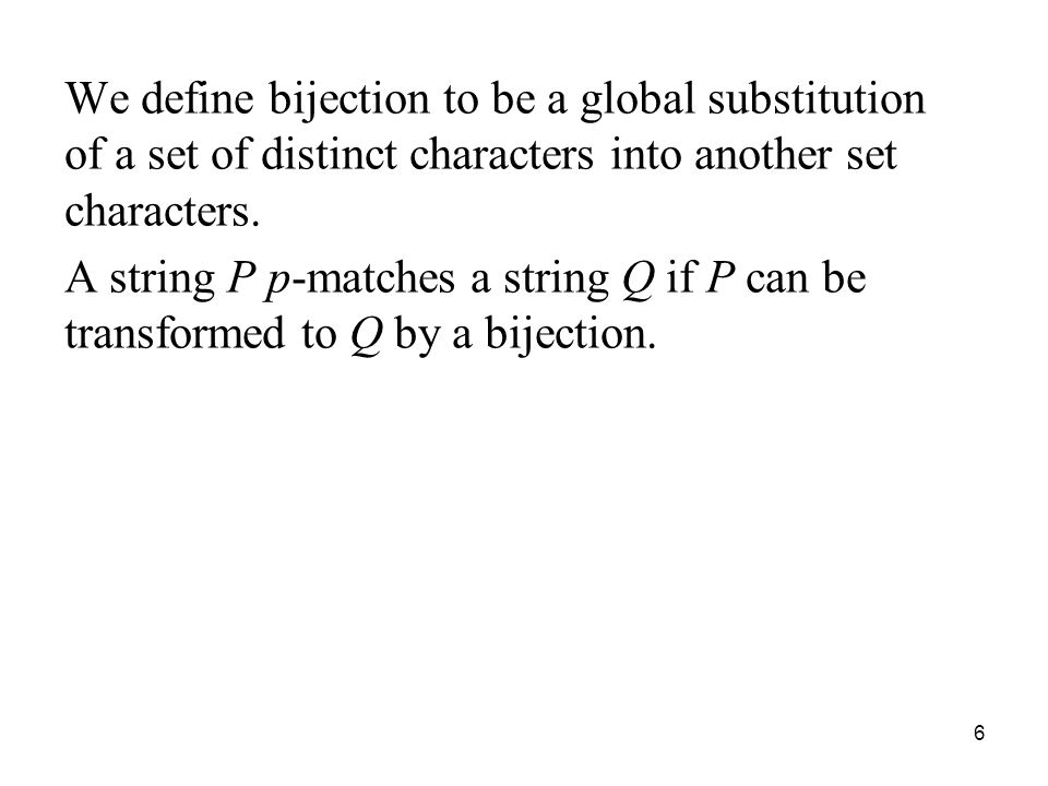 We define bijection to be a global substitution of a set of distinct characters into another set characters.