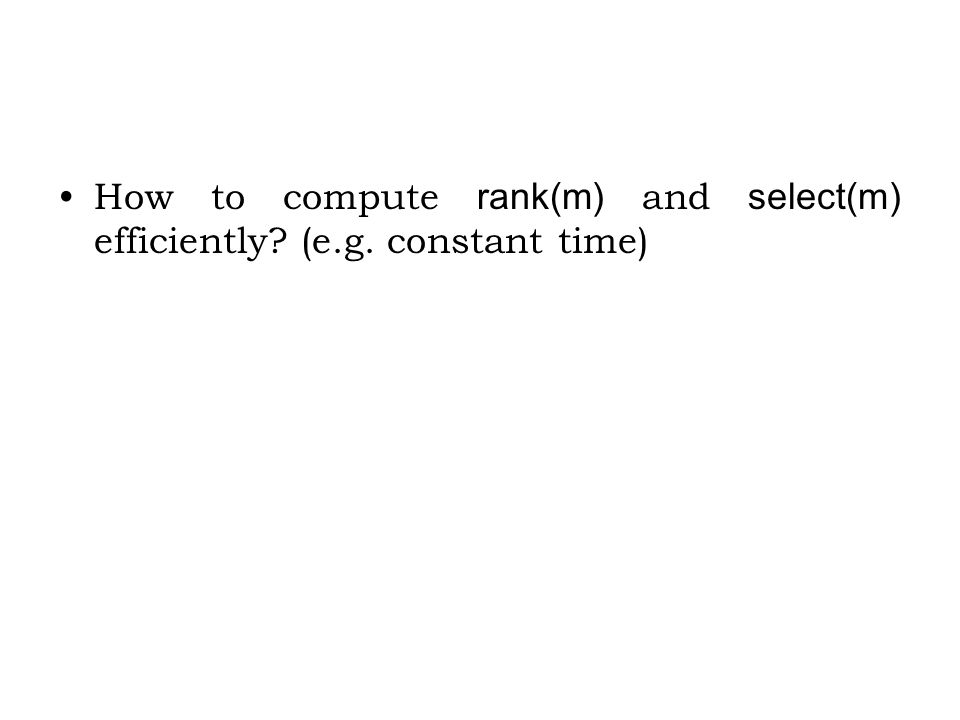 How to compute rank(m) and select(m) efficiently (e.g. constant time)