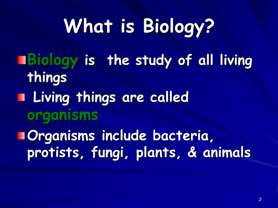 What is Biology Biology is the study of all living things