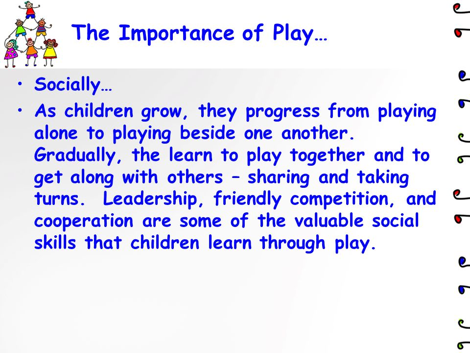 the importance of play for a childs development Research shows us that play supports early brain development in impressive ways through play, young children learn about the world around them they develop ways to make sense of that world, and even learn the words that we use in different parts of life.