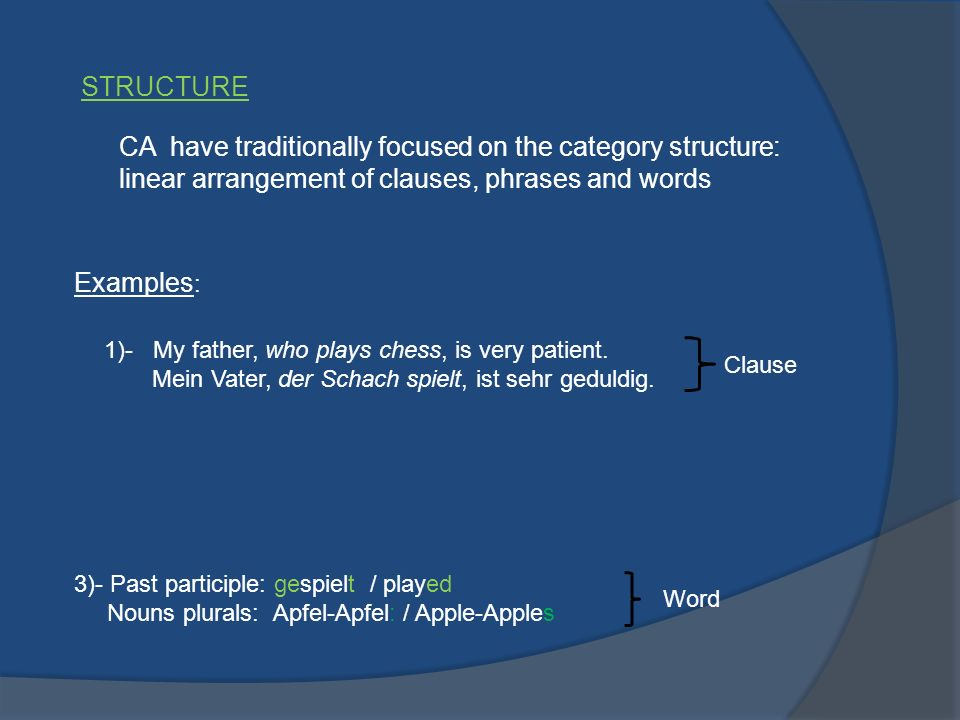 STRUCTURE CA have traditionally focused on the category structure: linear arrangement of clauses, phrases and words.