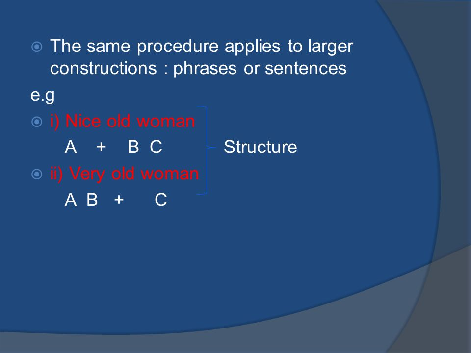 The same procedure applies to larger constructions : phrases or sentences