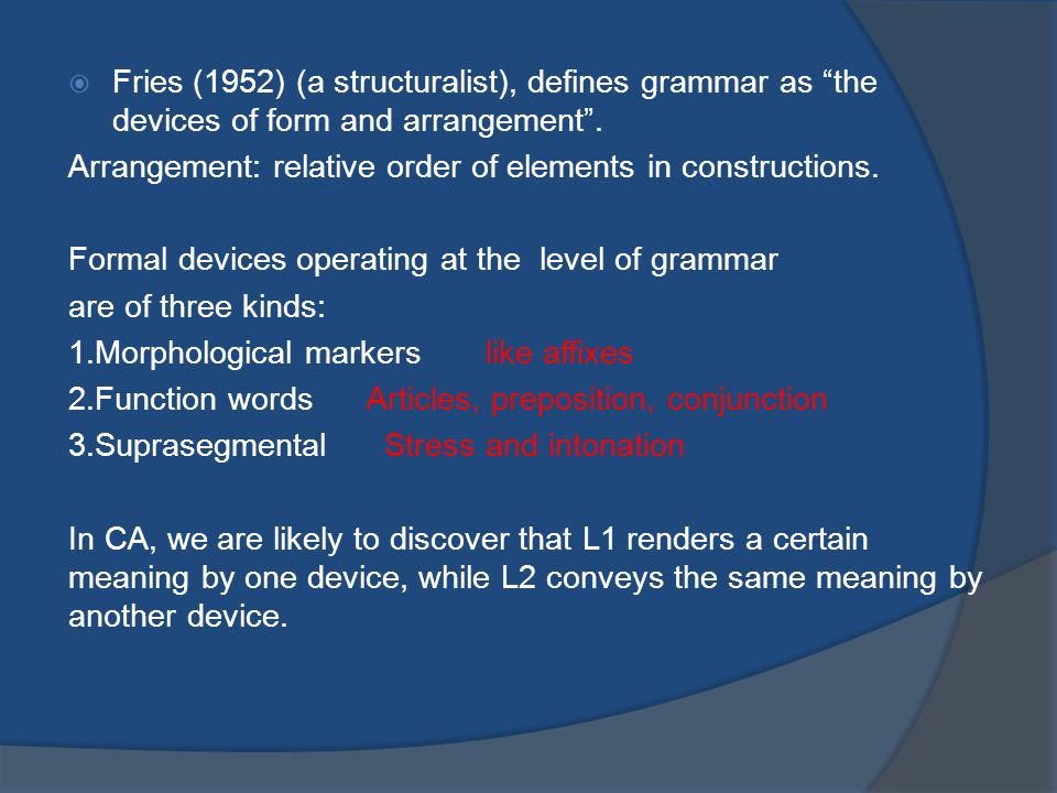 Fries (1952) (a structuralist), defines grammar as the devices of form and arrangement .